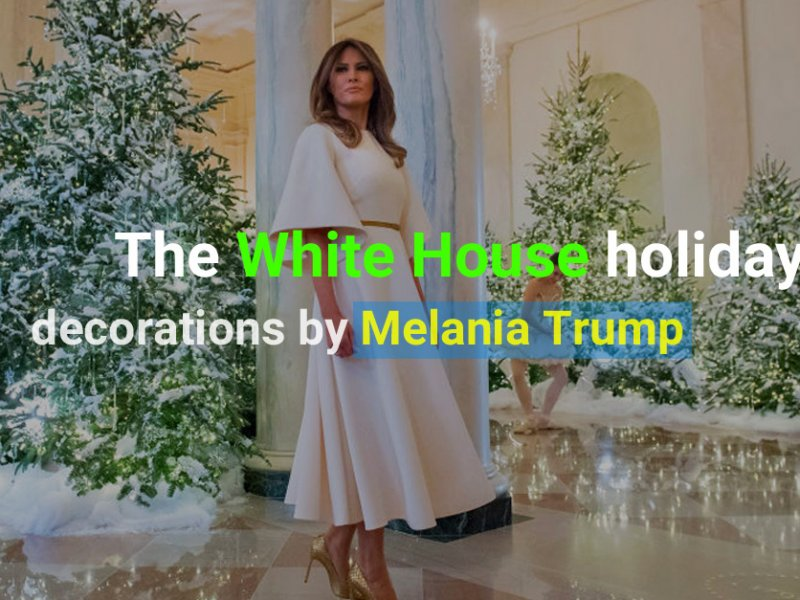 The White House holidays decor by Melania Trump